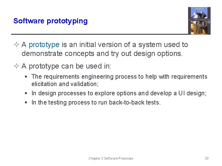 Software prototyping ² A prototype is an initial version of a system used to