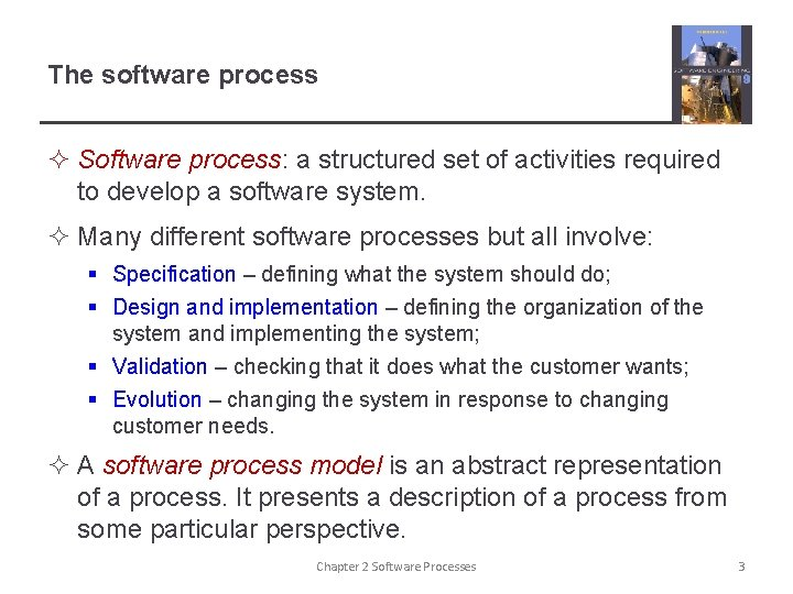 The software process ² Software process: a structured set of activities required to develop