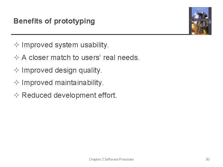 Benefits of prototyping ² Improved system usability. ² A closer match to users' real