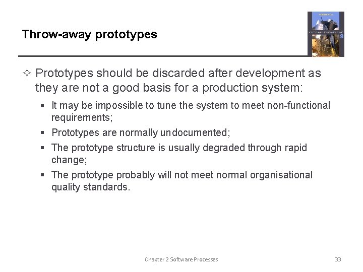 Throw-away prototypes ² Prototypes should be discarded after development as they are not a