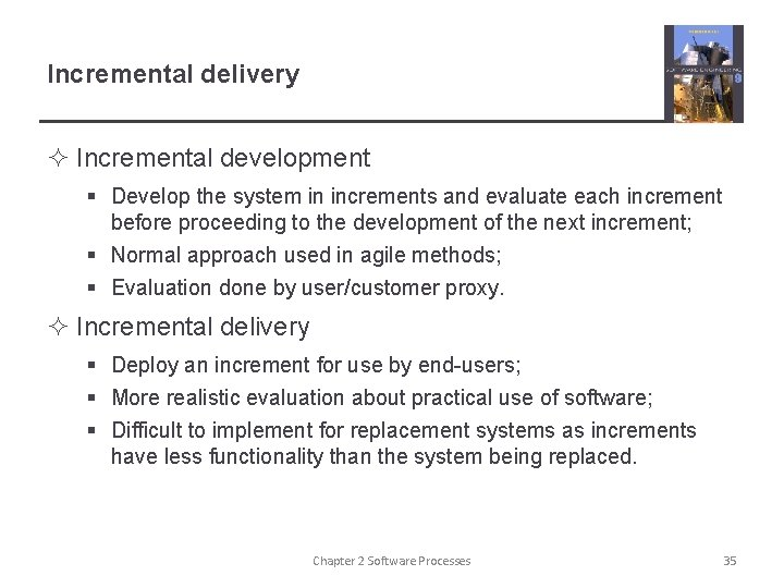 Incremental delivery ² Incremental development § Develop the system in increments and evaluate each