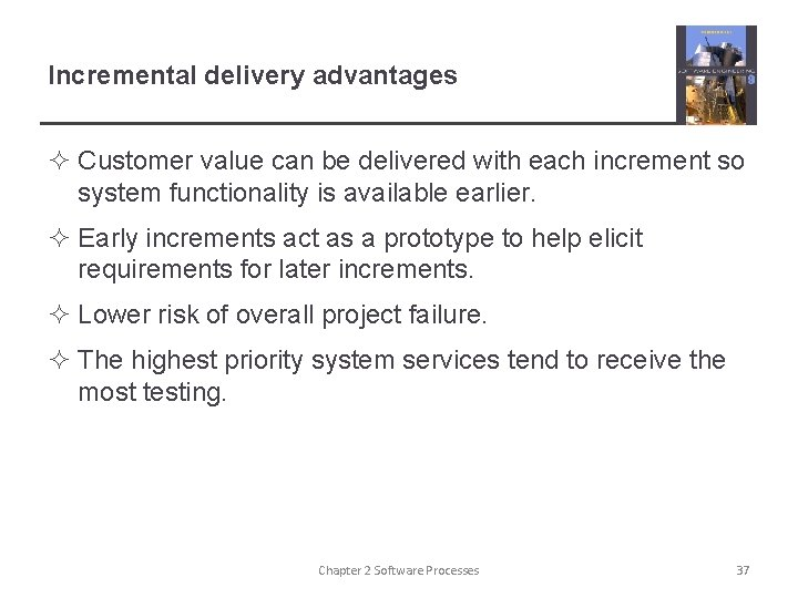 Incremental delivery advantages ² Customer value can be delivered with each increment so system