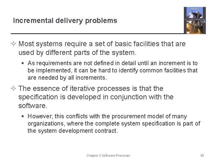 Incremental delivery problems ² Most systems require a set of basic facilities that are