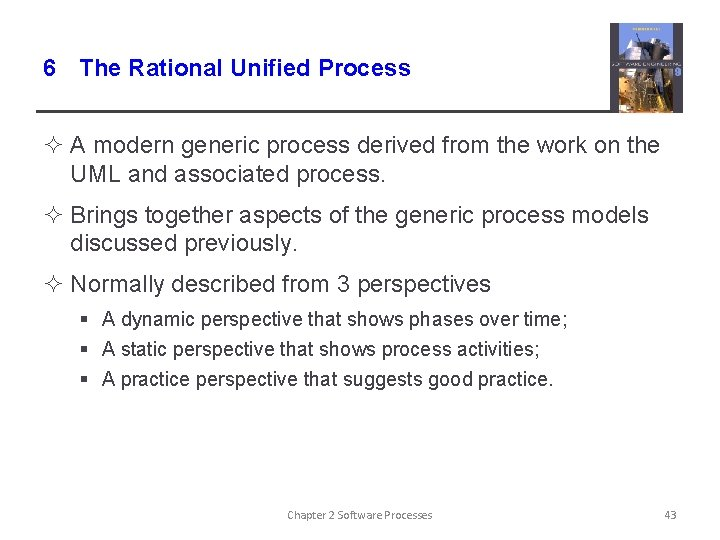 6 The Rational Unified Process ² A modern generic process derived from the work