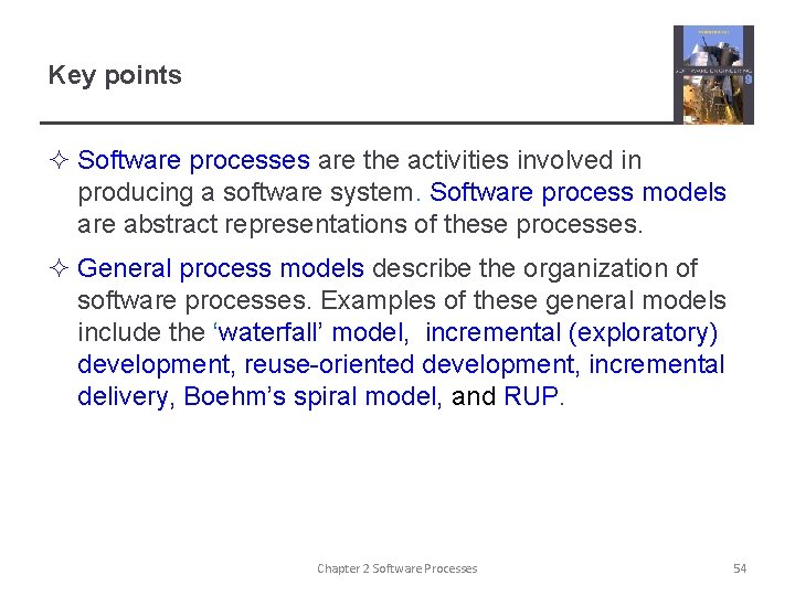 Key points ² Software processes are the activities involved in producing a software system.