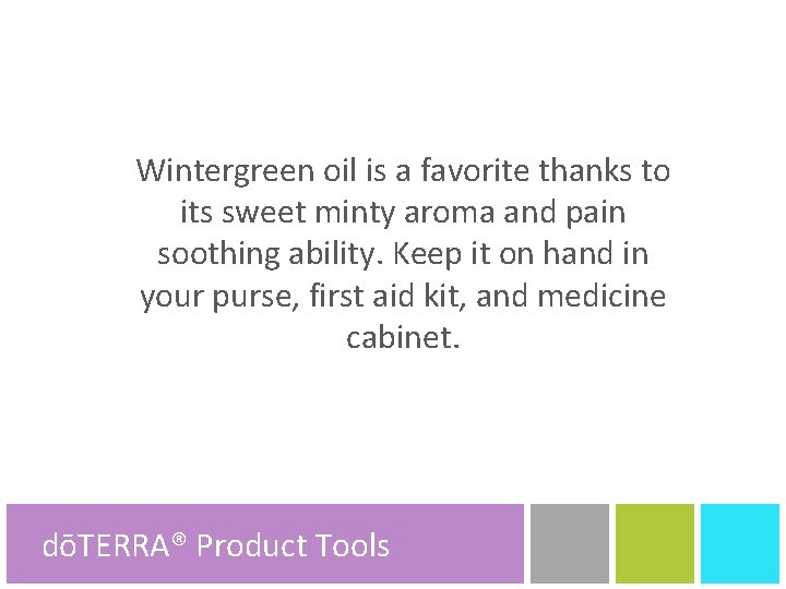 Wintergreen oil is a favorite thanks to its sweet minty aroma and pain soothing