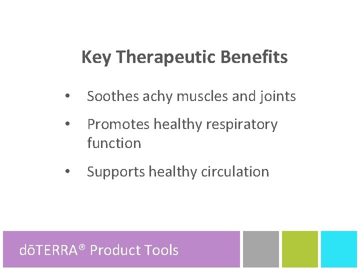 Key Therapeutic Benefits • Soothes achy muscles and joints • Promotes healthy respiratory function
