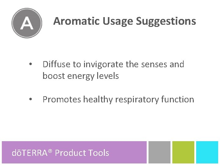 Aromatic Usage Suggestions • Diffuse to invigorate the senses and boost energy levels •