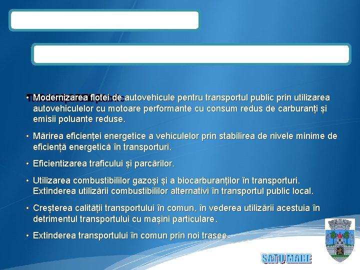 • Modernizarea flotei de autovehicule pentru transportul public prin utilizarea TRANSPORTURI 1. Transportul