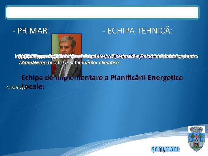 - PRIMAR: - ECHIPA TEHNICĂ: inîndeplinirea - i - -- ec. coordonarea asigurarea elaborarea
