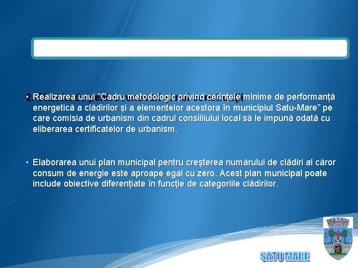 """• Realizarea unui """"Cadru metodologic privind cerințele minime de performanță 2. Standarde pentru"""