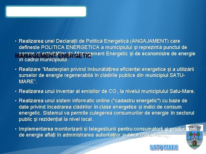 • Realizarea unei Declarații de Politică Energetică (ANGAJAMENT) care defineste POLITICA ENERGETICA a