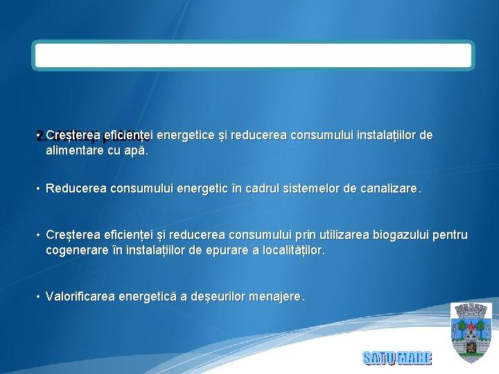 • Creșterea eficienței energetice și reducerea consumului instalațiilor de 2. Utilităţi publice alimentare