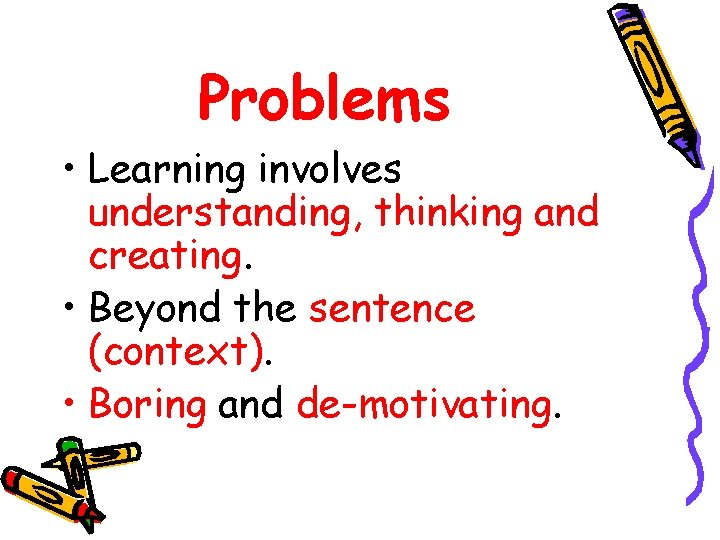 Problems • Learning involves understanding, thinking and creating. • Beyond the sentence (context). •