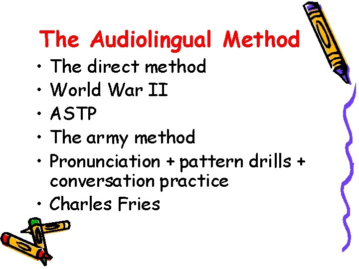 The Audiolingual Method • • • The direct method World War II ASTP The