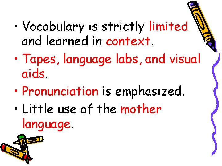 • Vocabulary is strictly limited and learned in context. • Tapes, language labs,