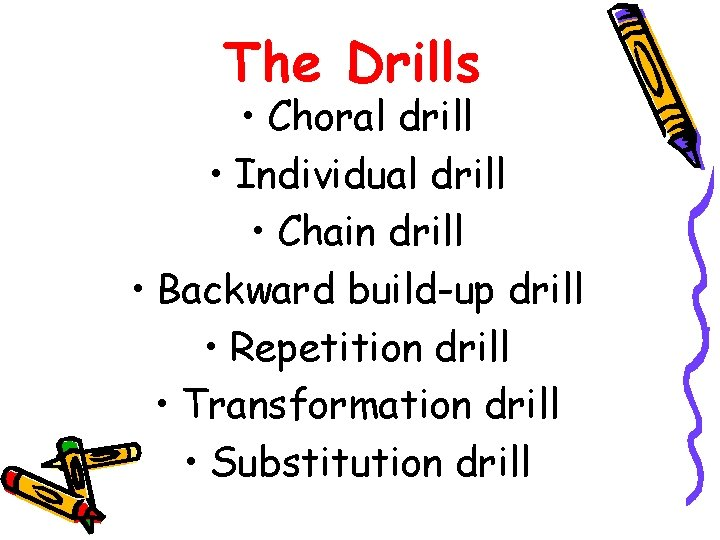 The Drills • Choral drill • Individual drill • Chain drill • Backward build-up