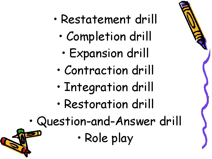 • Restatement drill • Completion drill • Expansion drill • Contraction drill •