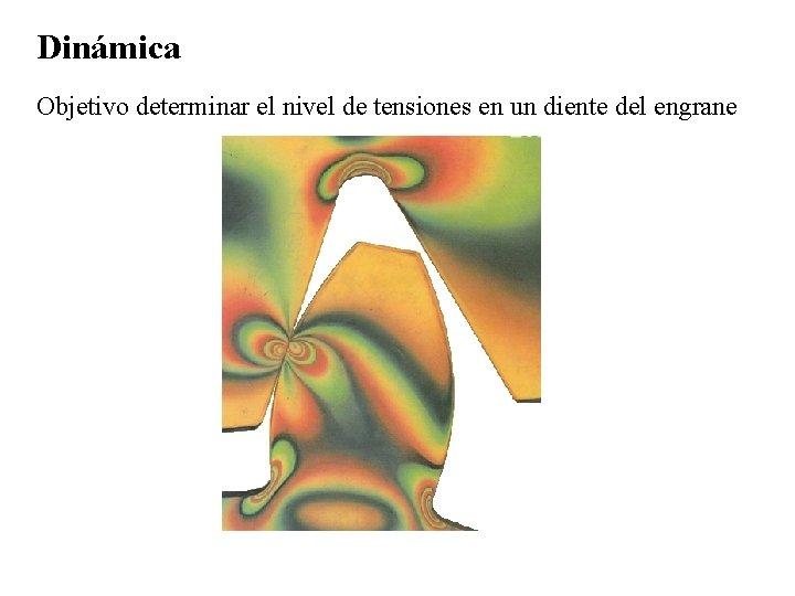 Dinámica Objetivo determinar el nivel de tensiones en un diente del engrane