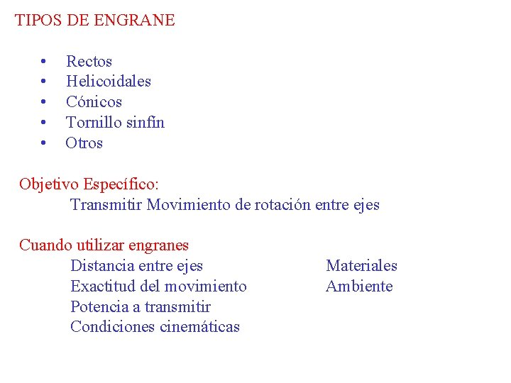 TIPOS DE ENGRANE • • • Rectos Helicoidales Cónicos Tornillo sinfín Otros Objetivo Específico: