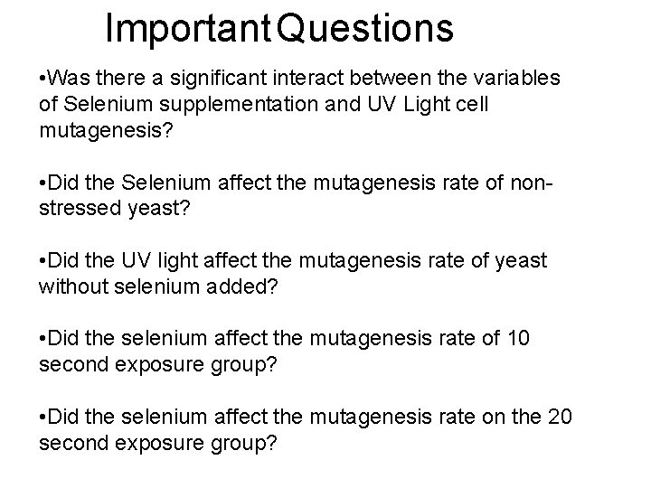 Important Questions • Was there a significant interact between the variables of Selenium supplementation