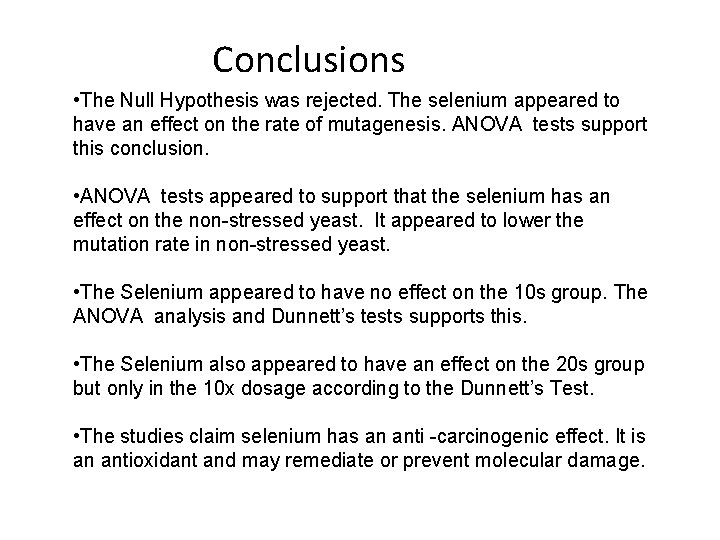 Conclusions • The Null Hypothesis was rejected. The selenium appeared to have an effect