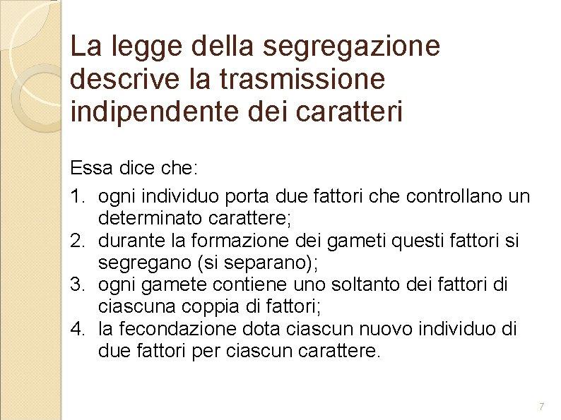 La legge della segregazione descrive la trasmissione indipendente dei caratteri Essa dice che: 1.