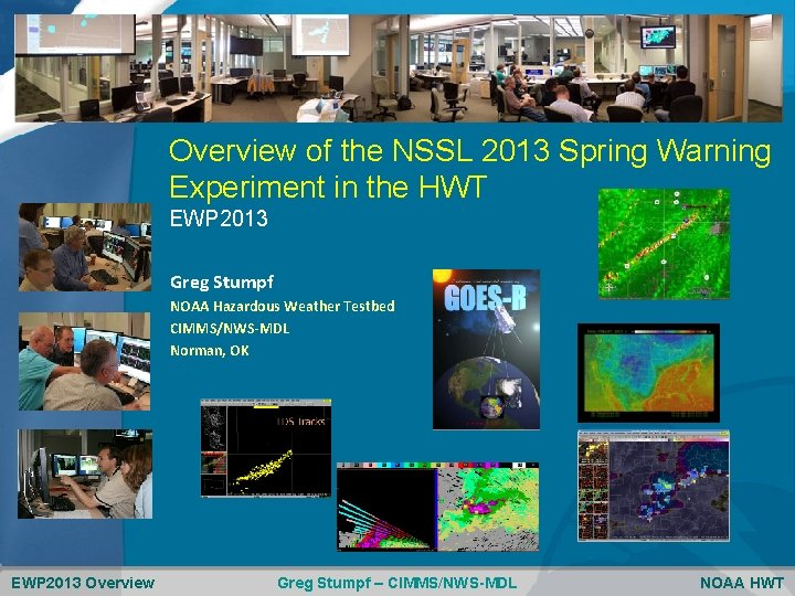 Overview of the NSSL 2013 Spring Warning Experiment in the HWT EWP 2013 Greg