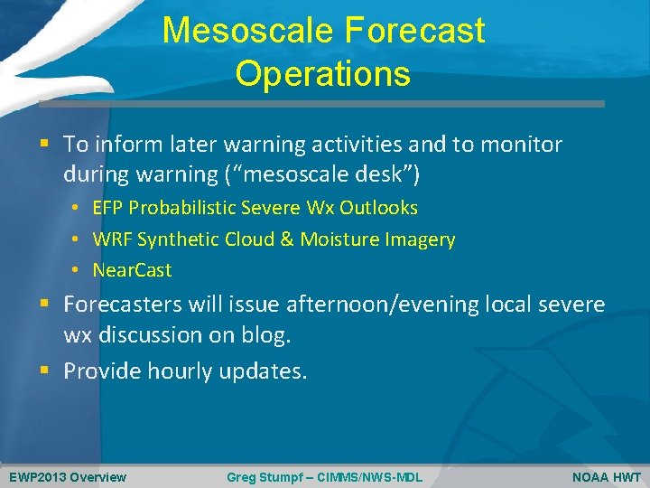 Mesoscale Forecast Operations § To inform later warning activities and to monitor during warning