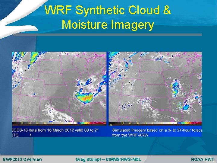 WRF Synthetic Cloud & Moisture Imagery EWP 2013 Overview Greg Stumpf – CIMMS/NWS-MDL NOAA