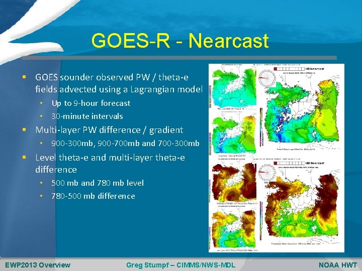 GOES-R - Nearcast § GOES sounder observed PW / theta-e fields advected using a