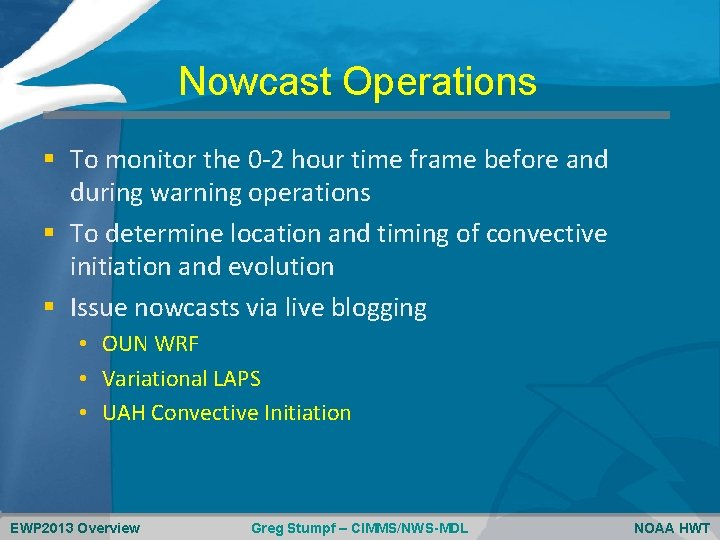Nowcast Operations § To monitor the 0 -2 hour time frame before and during