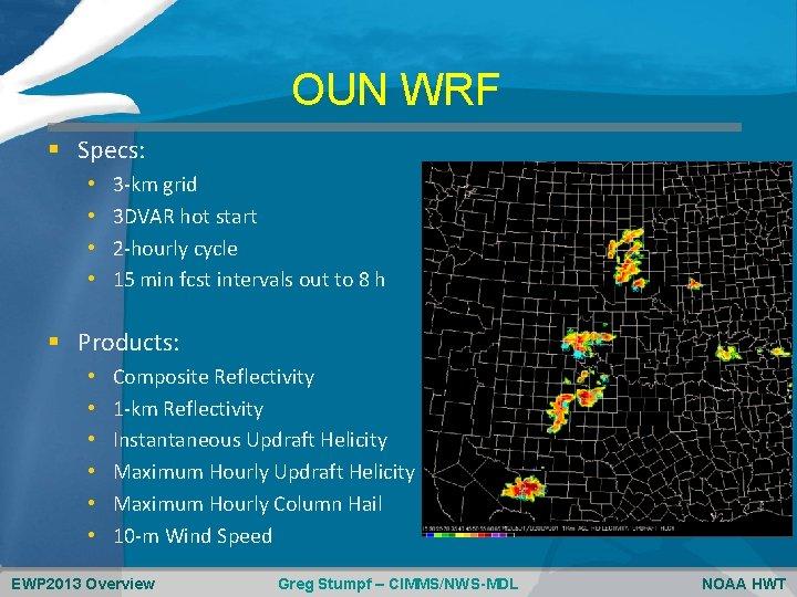 OUN WRF § Specs: • • 3 -km grid 3 DVAR hot start 2