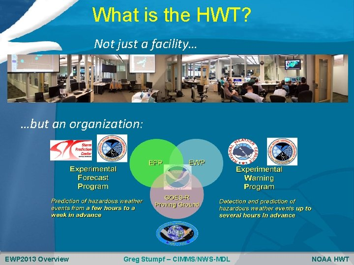 What is the HWT? Not just a facility… …but an organization: EWP 2013 Overview
