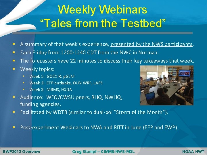 """Weekly Webinars """"Tales from the Testbed"""" § § A summary of that week's experience,"""