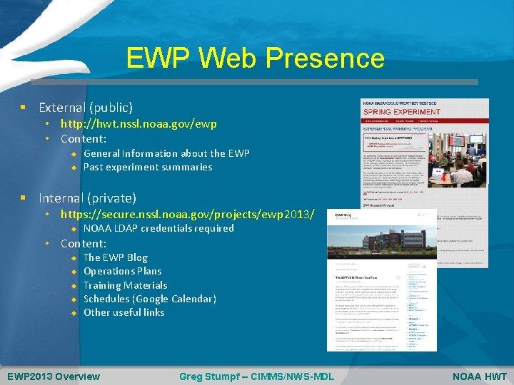 EWP Web Presence § External (public) • http: //hwt. nssl. noaa. gov/ewp • Content: