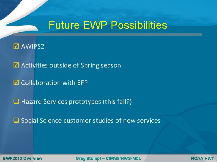 Future EWP Possibilities AWIPS 2 Activities outside of Spring season Collaboration with EFP q