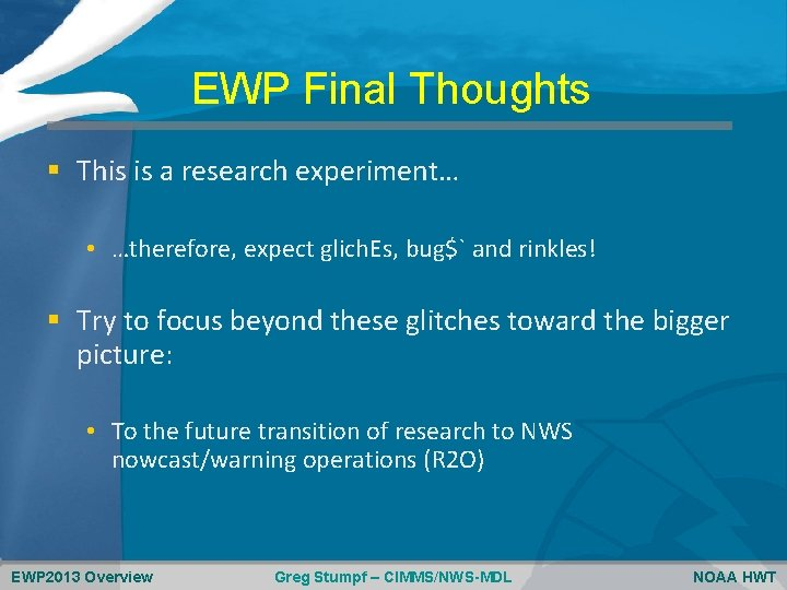 EWP Final Thoughts § This is a research experiment… • …therefore, expect glich. Es,