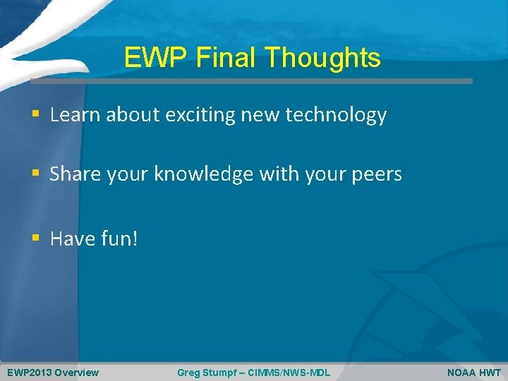 EWP Final Thoughts § Learn about exciting new technology § Share your knowledge with