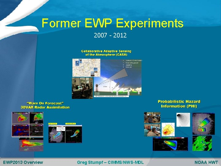 Former EWP Experiments 2007 - 2012 EWP 2013 Overview Greg Stumpf – CIMMS/NWS-MDL NOAA