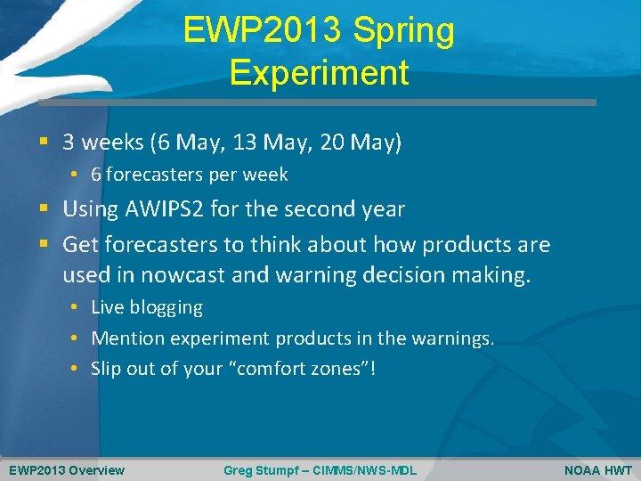 EWP 2013 Spring Experiment § 3 weeks (6 May, 13 May, 20 May) •
