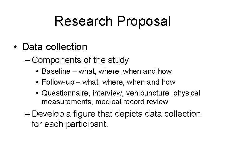 Research Proposal • Data collection – Components of the study • Baseline – what,