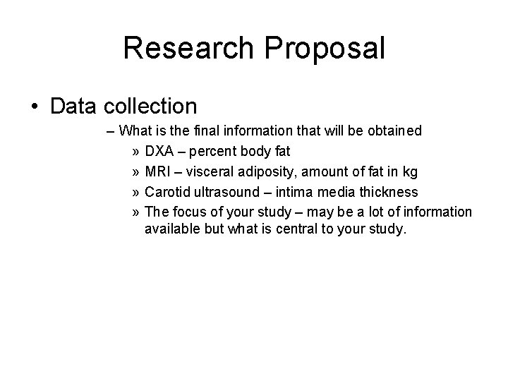Research Proposal • Data collection – What is the final information that will be