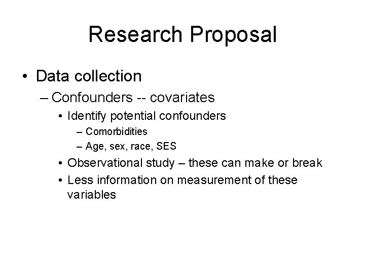 Research Proposal • Data collection – Confounders -- covariates • Identify potential confounders –