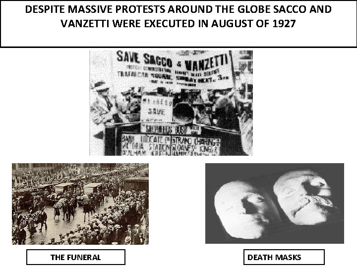 DESPITE MASSIVE PROTESTS AROUND THE GLOBE SACCO AND VANZETTI WERE EXECUTED IN AUGUST OF