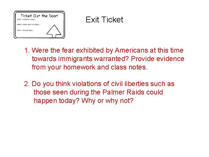 Exit Ticket 1. Were the fear exhibited by Americans at this time towards immigrants