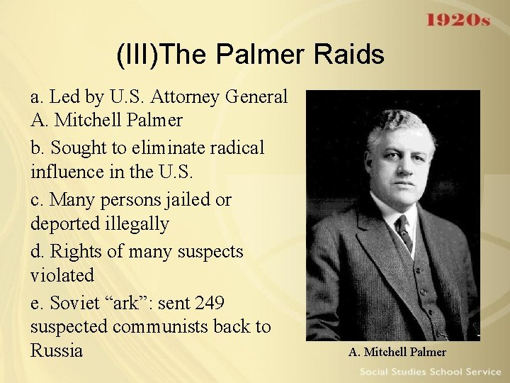 (III)The Palmer Raids a. Led by U. S. Attorney General A. Mitchell Palmer b.