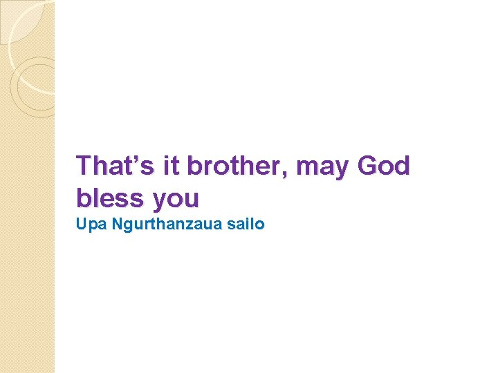 That's it brother, may God bless you Upa Ngurthanzaua sailo