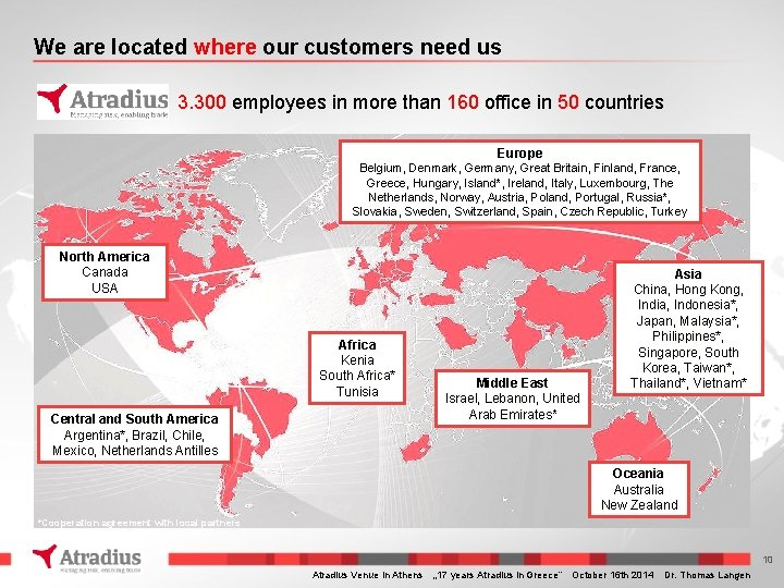 We are located where our customers need us 3. 300 employees in more than