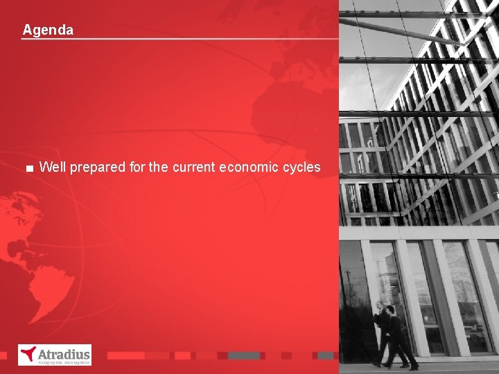 Agenda ■ Well prepared for the current economic cycles